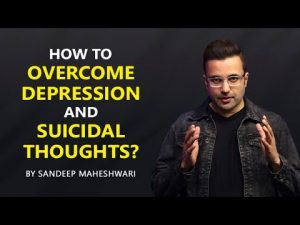 How to Overcome Depression and Suicidal Thoughts? By Sandeep Maheshwari | Hindi