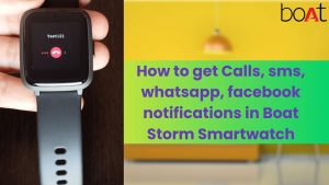 How to get calls, sms and whatsapp notifications in Boat Storm Smartwatch